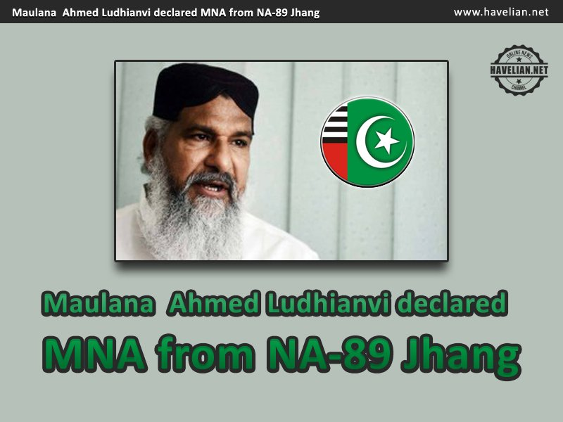 Maulana  Ahmed Ludhianvi declared MNA from NA-89 Jhang