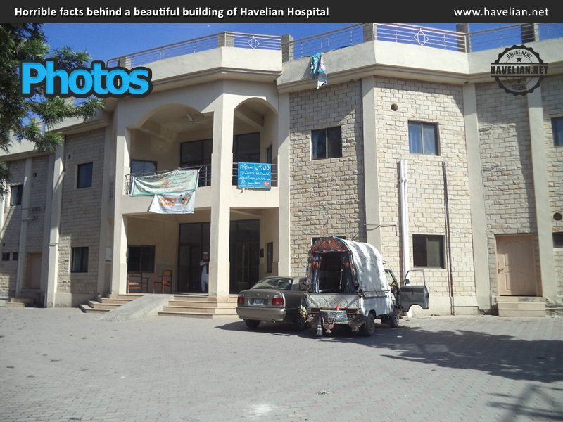 Horrible facts behind beautiful building of Havelian Hospital