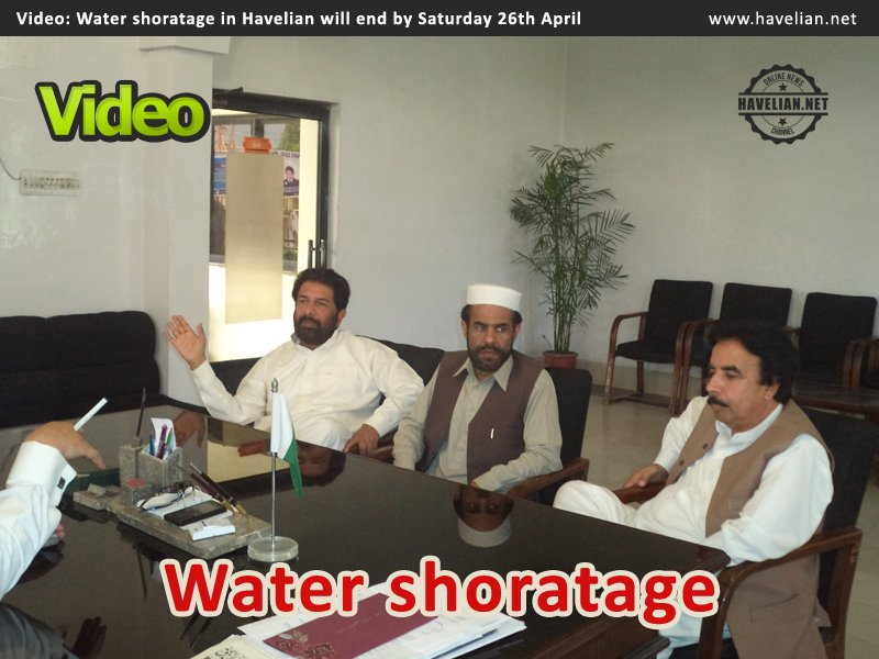Video: Water shoratage in Havelian will end by Saturday 26th April says CMO Sameeullah Khan in 24th April Video