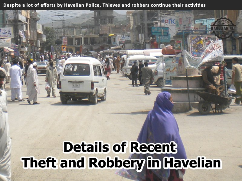 Despite a lot of efforts by Havelian Police, Thieves and robbers continue their activities