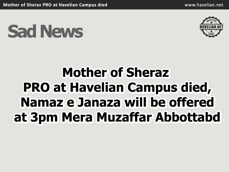 Mother of Sheraz (PRO at Havelian Campus) died, Namaz e Janaza will be offered at 3pm Mera Muzaffar Abbottabd