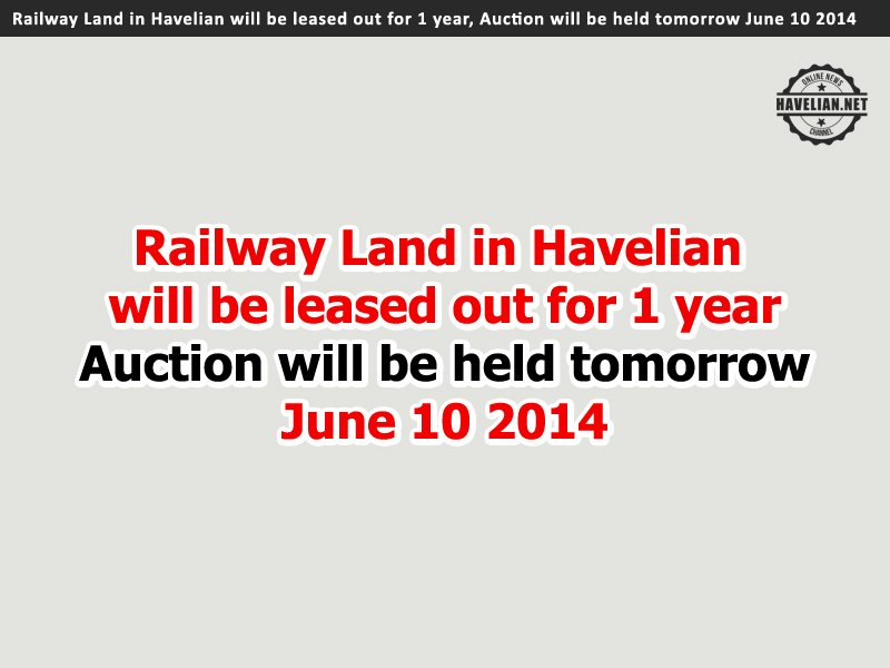Railway Land in Havelian will be leased out for 1 year, Auction will be held on Tuesday June 10 2014