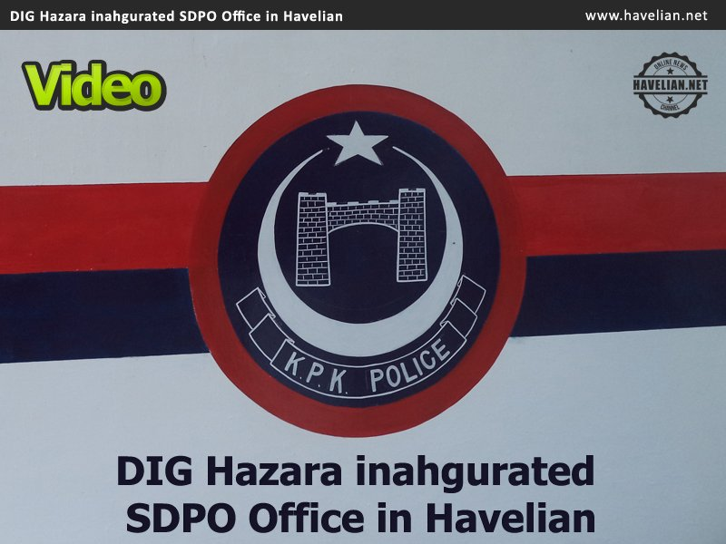DIG Hazara inahgurated SDPO Office in Havelian, Civil Society praised ASP for his recent efforts to eraditate crime