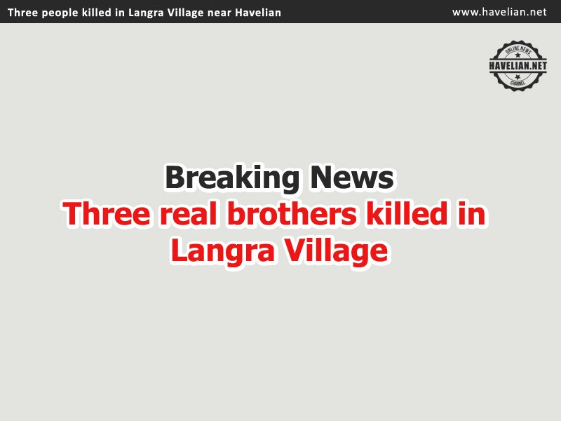 Three people killed in Langra Village near Havelian